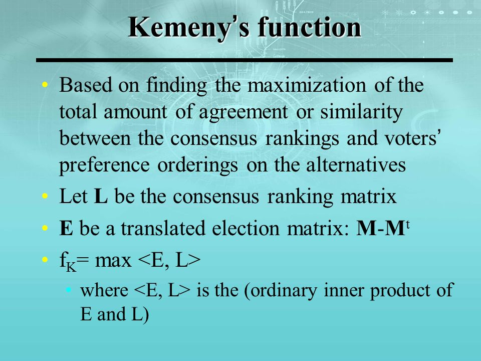 Kemeny's function Evaluate two rankings according to Kemeny's function: b P a P c a P b P c Social Choice FunctionsRanking Condercet's Functionb P a P c Borda's Functionb P a P c Dodgson's Functionb P a P c Nanson's Functiona P b P c Eigenvector Functionb P a P c