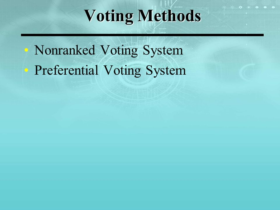 Nonranked Voting System One member elected from two candidates One member elected from many candidates Election of two or more members