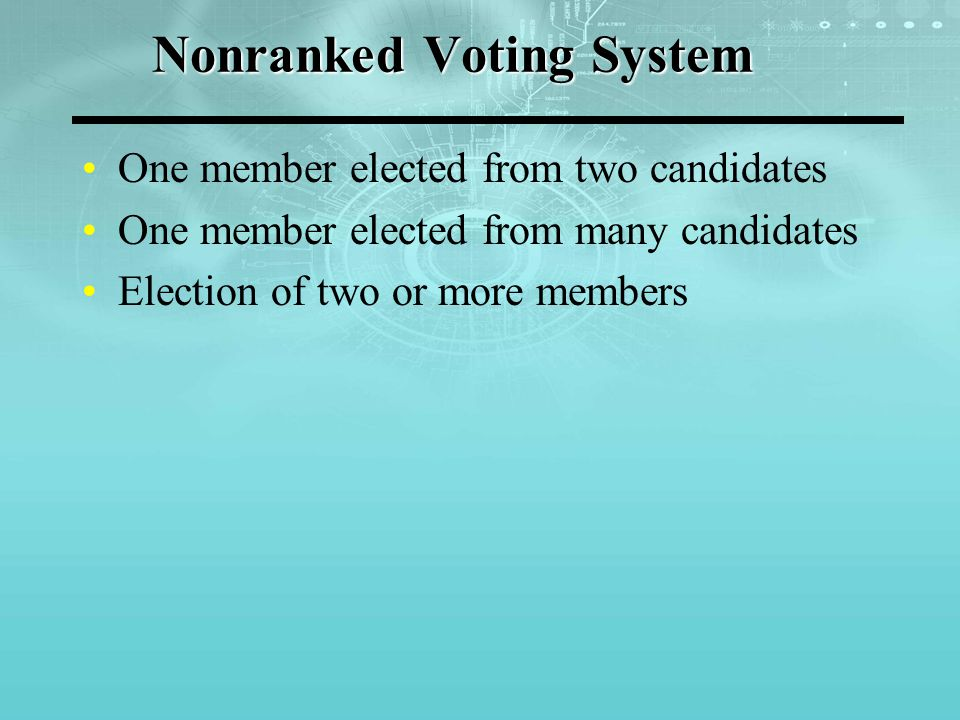 One member elected from two candidates Election by simple majority Each voter can vote for one candidate The candidate with the greater vote total wins the election