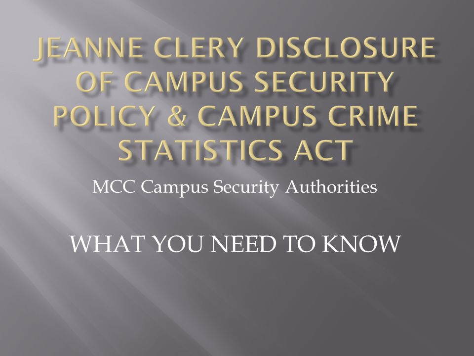  The law was enacted in memory of Jeanne Clery who was raped and murdered in her dorm room at Lehigh University in 1986.