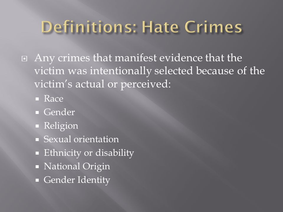  A hate crime is a criminal offense committed against a person or property which is motivated, in whole or in part, by the offender's bias *.