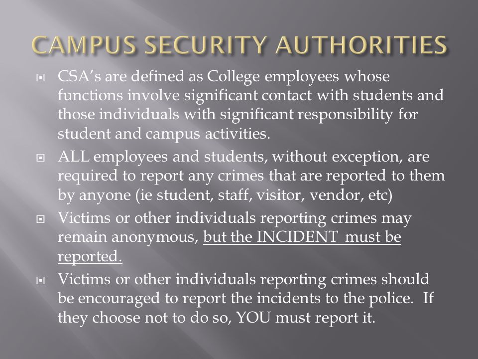  Step 1 – Get the facts about the possible crime that occurred on or near the College premises using the Fact Gathering Checklist.  Step 2 – Record the facts as completely and accurately as possible.