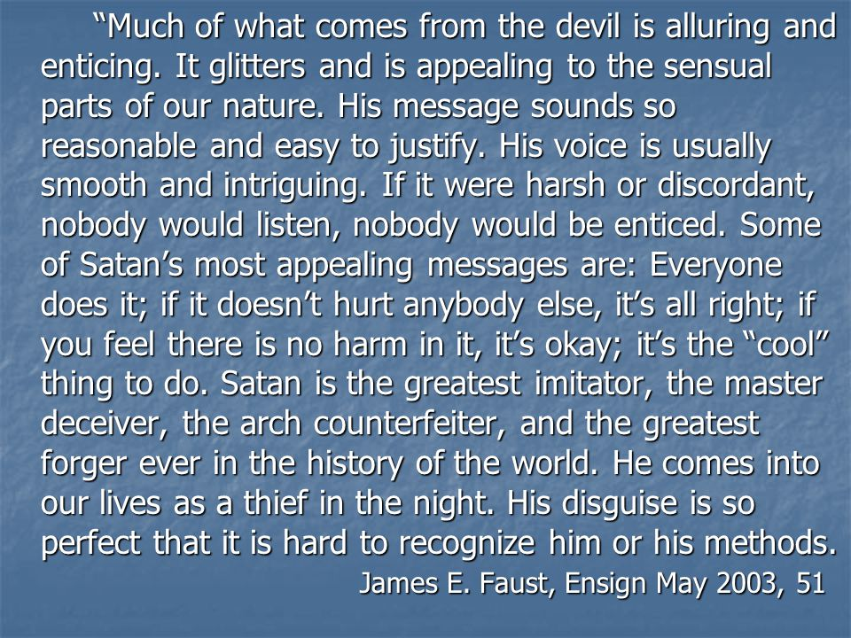 If you cross to the devil's side of the line one inch, you are in the tempter's power, and if he is successful, you will not be able to think or even reason properly, because you will have lost the spirit of the Lord. (In Sharing the Gospel With Others, sel.