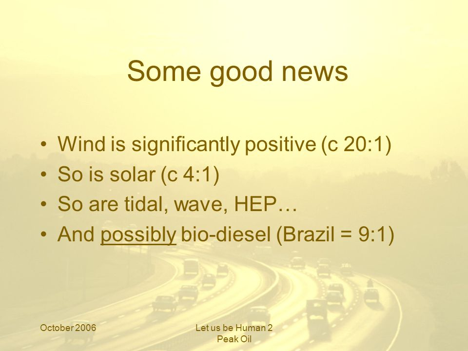 October 2006Let us be Human 2 Peak Oil But not… Coal sands c.