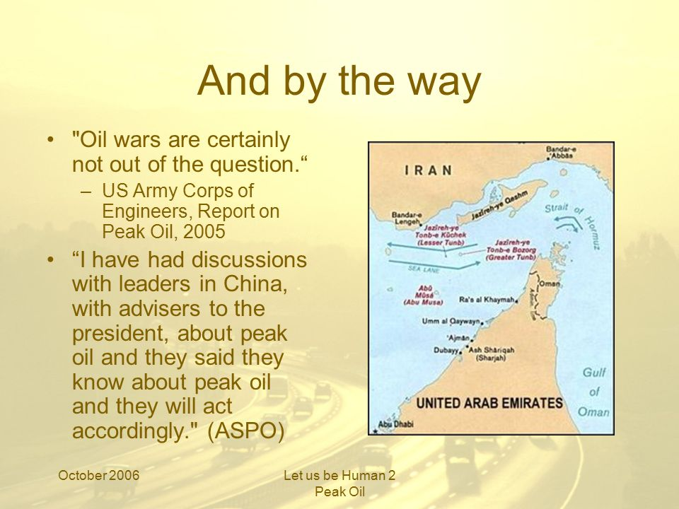 October 2006Let us be Human 2 Peak Oil And by the way 2 Transport will become very expensive –Commuting will be communal (electric rail) or non- existent (car pools to begin with) Food will become very expensive –Unless we set up local co-operatives –Where will the food come from.