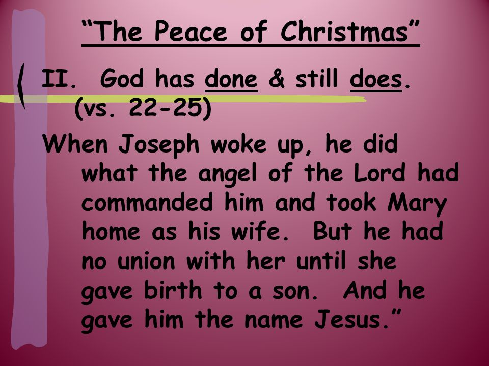 The Peace of Christmas II. God has done & still does. (vs. 22-25) a.) God fulfilled prophecy.