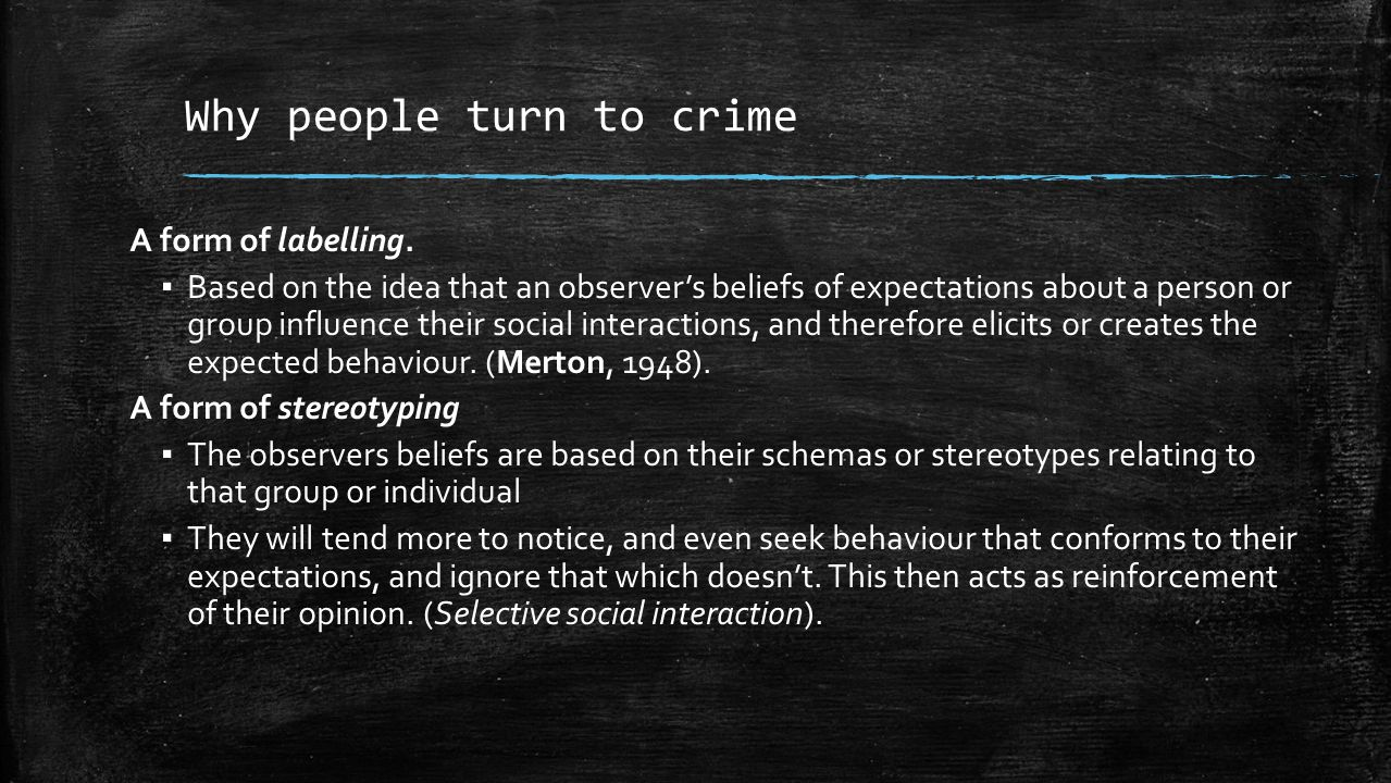 How does this apply to explanations of criminal behaviour ▪ When observers expect anti-social behaviour, they confirm expectations and seek confirmation in behaviour.