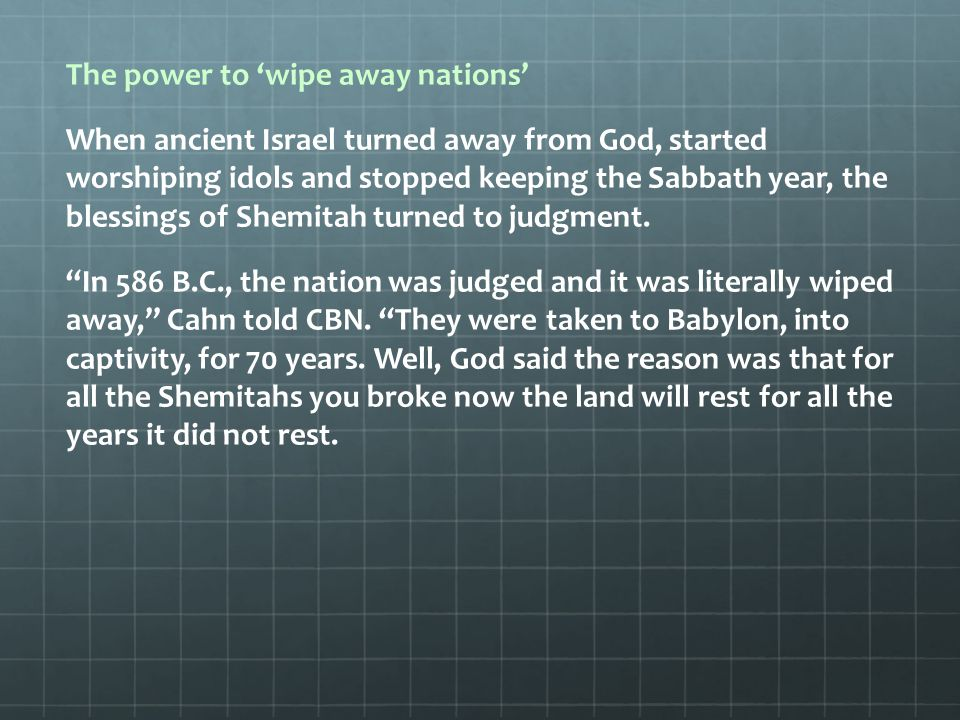 So the Shemitah literally becomes something that not only wipes away accounts, it wipes away nations. For the judgment to happen, the Babylonian empire had to rise.