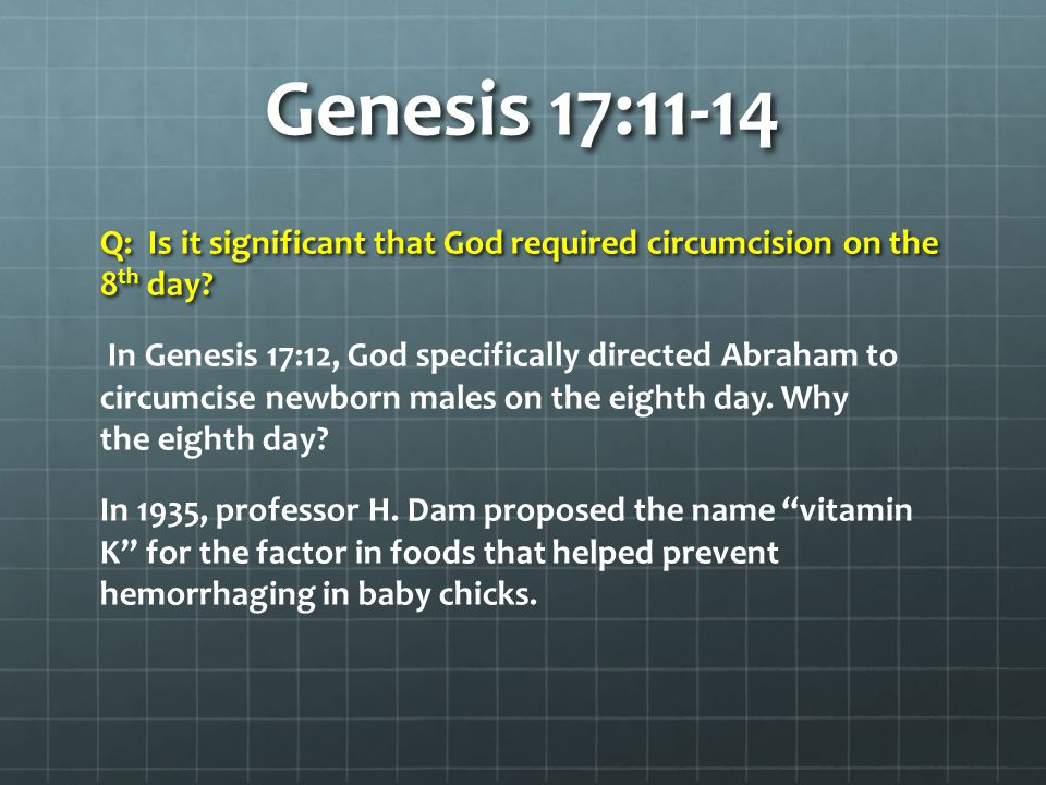 Genesis 17:11-14 We now know vitamin K is responsible for the production (by the liver) of the element known as prothrombin.