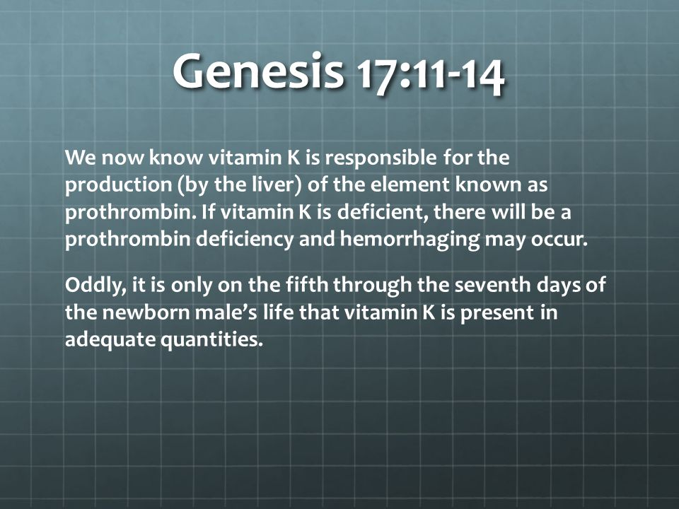 Genesis 17:11-14 Vitamin K, coupled with prothrombin, causes blood coagulation, which is important in any surgical procedure.
