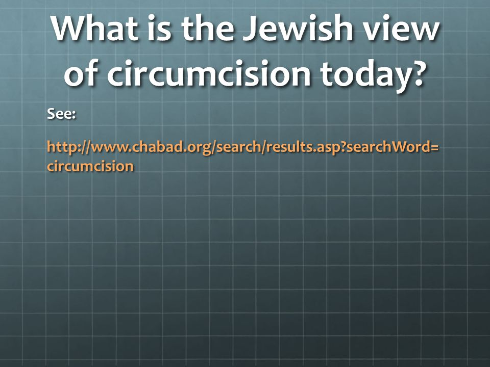 Genesis 17:11-14 Q: What would a Jewish Rabbi say is the purpose for circumcision on the 8 th day in modern society.