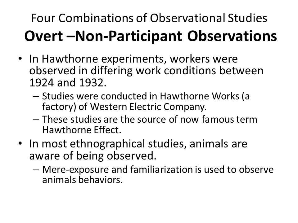 Four Combinations of Observational Studies Covert –Non-Participant Observations Graham and Wells (2001) conducted a naturalistic observation study of bar patrons in a Canadian taverns.
