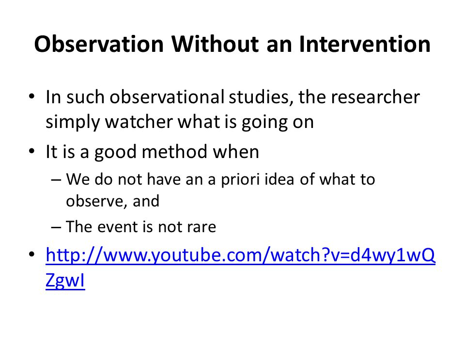 Two Major Way to Observe We can conduct observational studies in different ways – Overt vs.