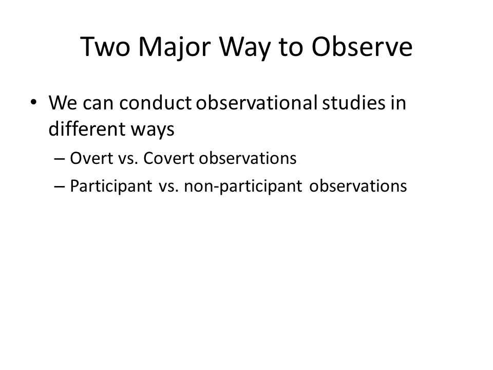 Two Major Way to Observe Overt vs.