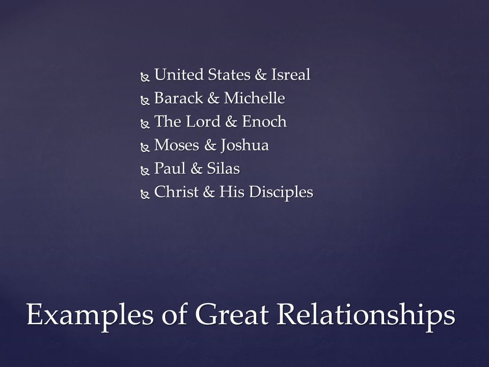  Great relationships are based on realistic expectations  Great relationships take work and thoughtfulness every day  Great relationships need communication & know-how  Great relationships turn negatives into positives  Great relationships involve Mutual Care and Respect by all  More Suggestions How to Have and Maintain Great Relationships
