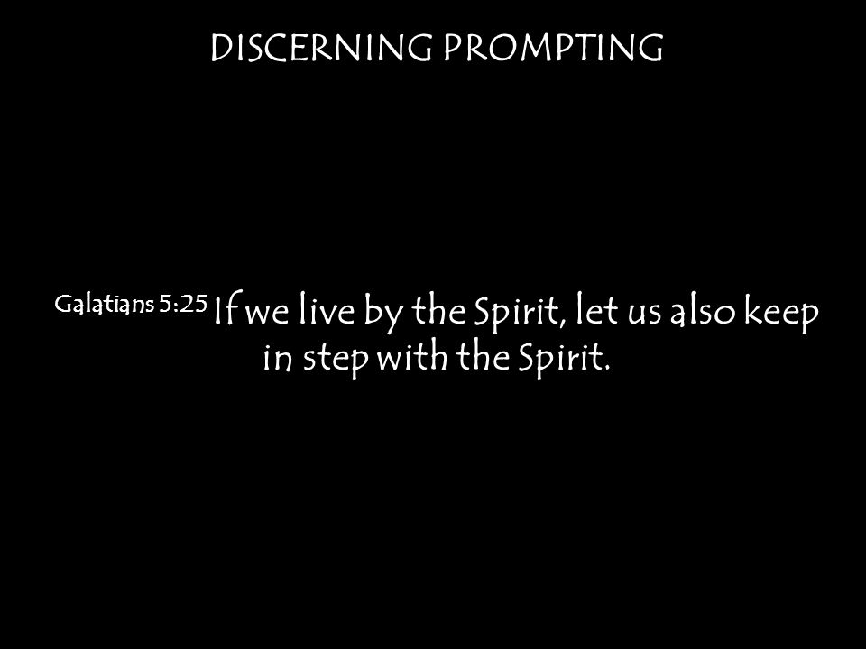 DISCERNING PROMPTING 2 Timothy 3:16 All Scripture is breathed out by God and profitable for teaching, for reproof, for correction, and for training in righteousness, 17 that the man of God may be complete, equipped for every good work.