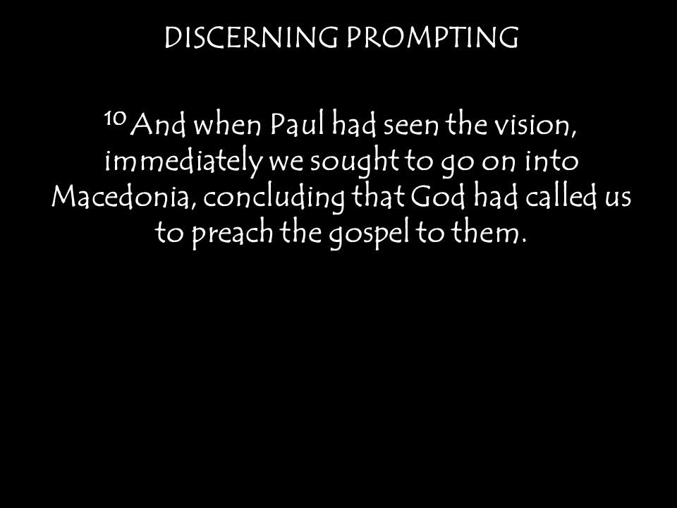 DISCERNING PROMPTING Romans 1:20 For his invisible attributes, namely, his eternal power and divine nature, have been clearly perceived, ever since the creation of the world, in the things that have been made.