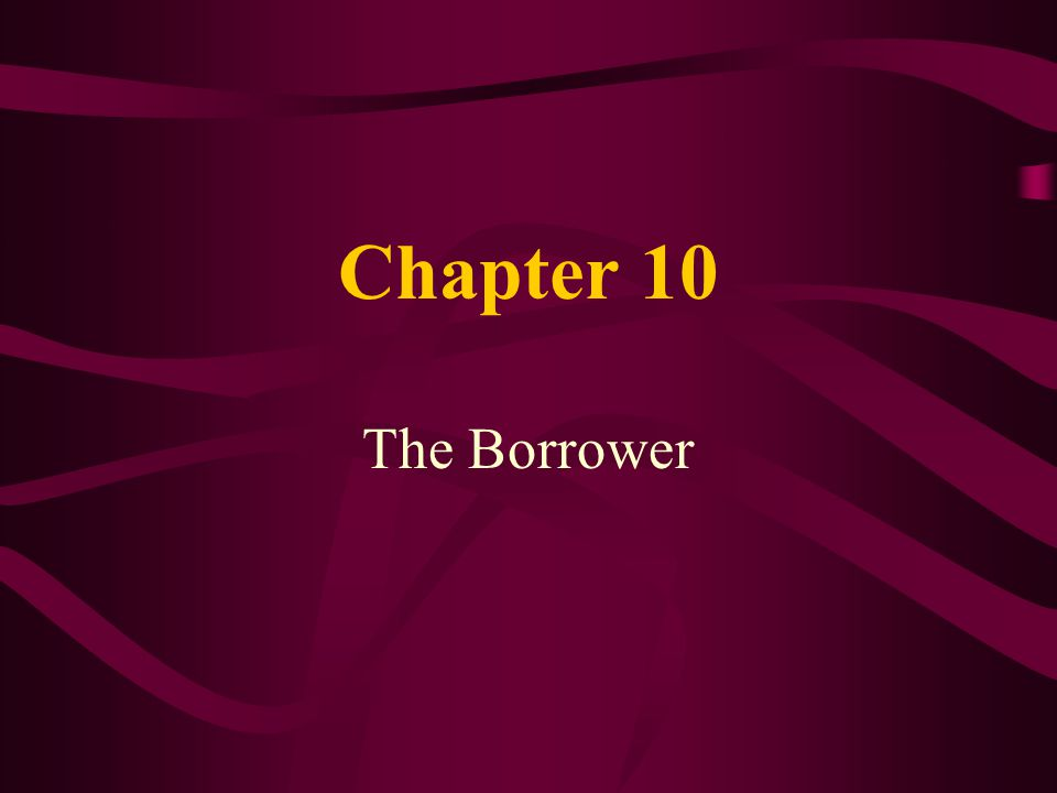 Learning Objectives Describe the borrower characteristics that are important to loan qualification Describe the steps involved in borrower qualification and loan underwriting List the data that must be collected and analyzed and the guidelines that must be observed in loan qualification and loan underwriting 10-1