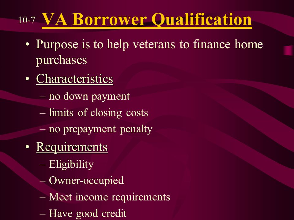 VA Qualifications Con't To Qualify –90 days active duty for hot war –181 days of continuous peacetime active duty –six years for reservists and national guardsmen 10-8