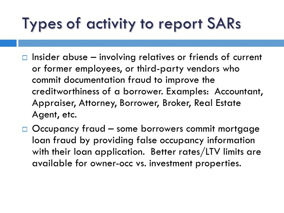 Types of activity to report SARs  Identity fraud – in one instance a cash-out 2 nd lien was applied for by a married couple.