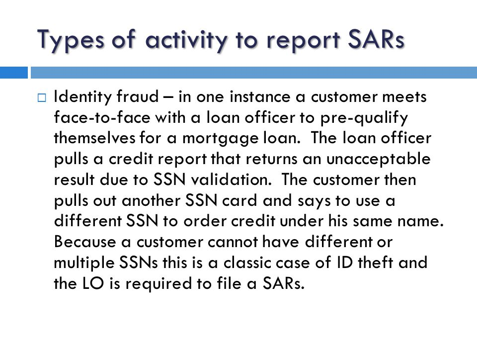 Types of activity to report SARs  Identity fraud – in one another instance a 2year previous customer came back to PHE for repeat business.