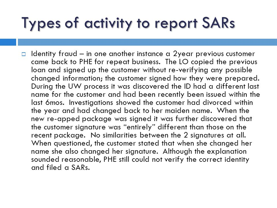 Types of activity to report SARs  Seller fraud – in one instance the HUD-1 from a Purchase transaction reflected 2 mortgage loan payoffs on the seller side.