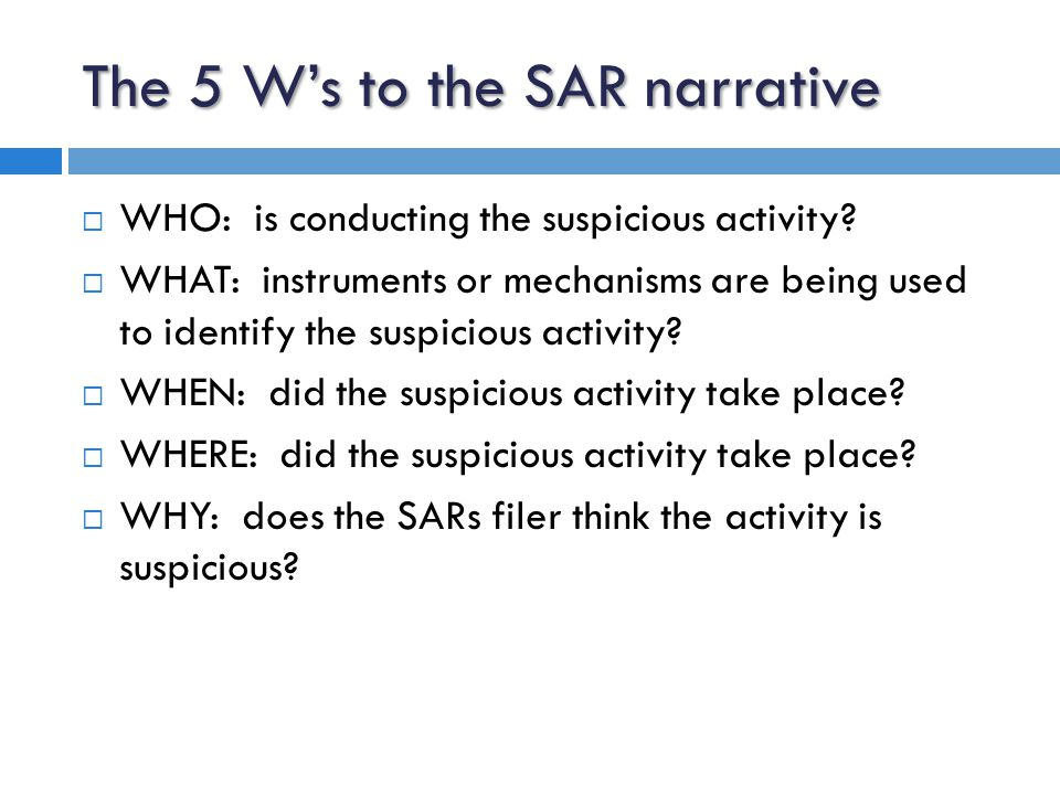 The HOW to the SAR narrative  HOW: did the suspicious activity occur.