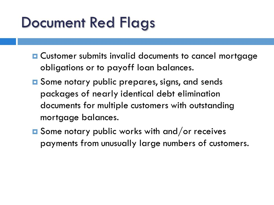 Document Red Flags  Falsification of certified checks, cashier's checks drawn against customer's account, rather than from the account of a financial institution.