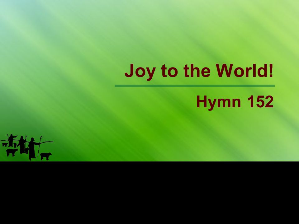 1st Stanza Joy to the world.the Lord is come.