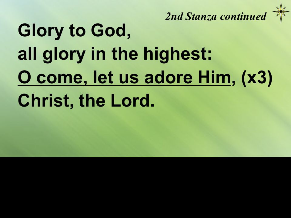 Yea, Lord, we greet Thee, born this happy morning, Jesus, to Thee be all glory giv'n; Last Stanza