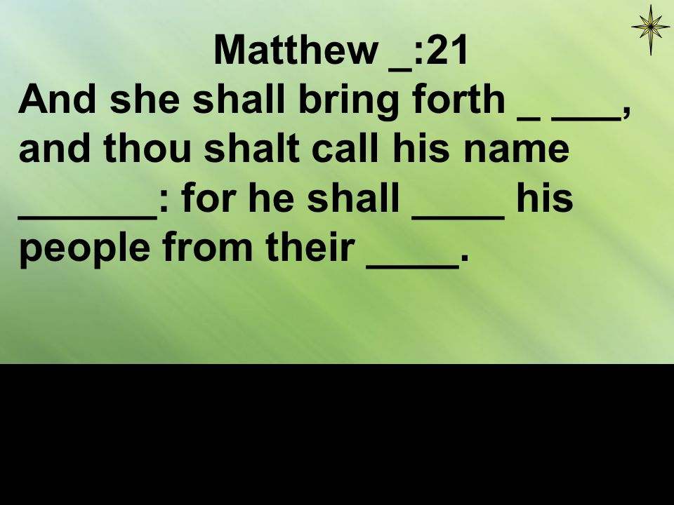 Matthew _:__ And she shall _____ forth _ ___, and thou shalt call his ____ ______: for he shall ____ ___ ______ from their ____.
