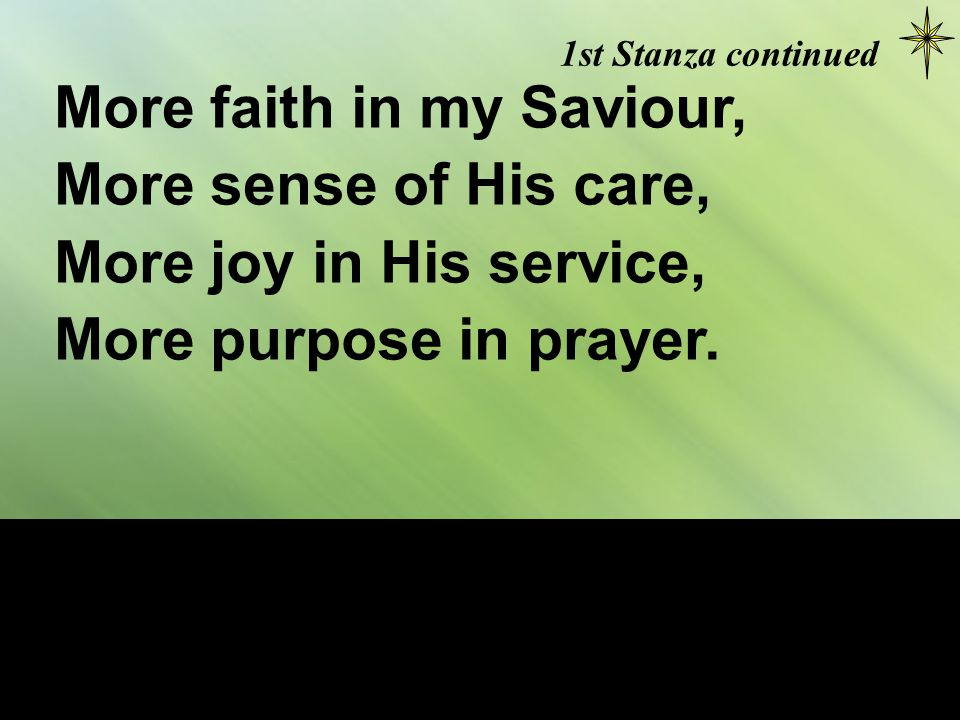 2nd Stanza More gratitude give me, More trust in the Lord, More pride in His glory, More hope in His Word;