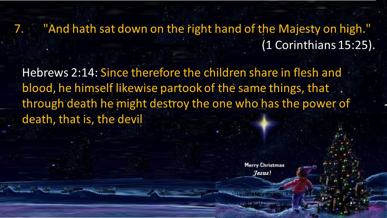 7. And hath sat down on the right hand of the Majesty on high. (1 Corinthians 15:25).