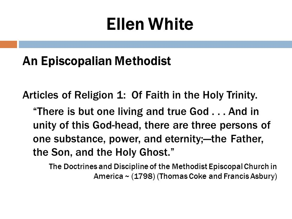 Ellen White's Difficulty There is but one living and true God, everlasting, without body or parts,...
