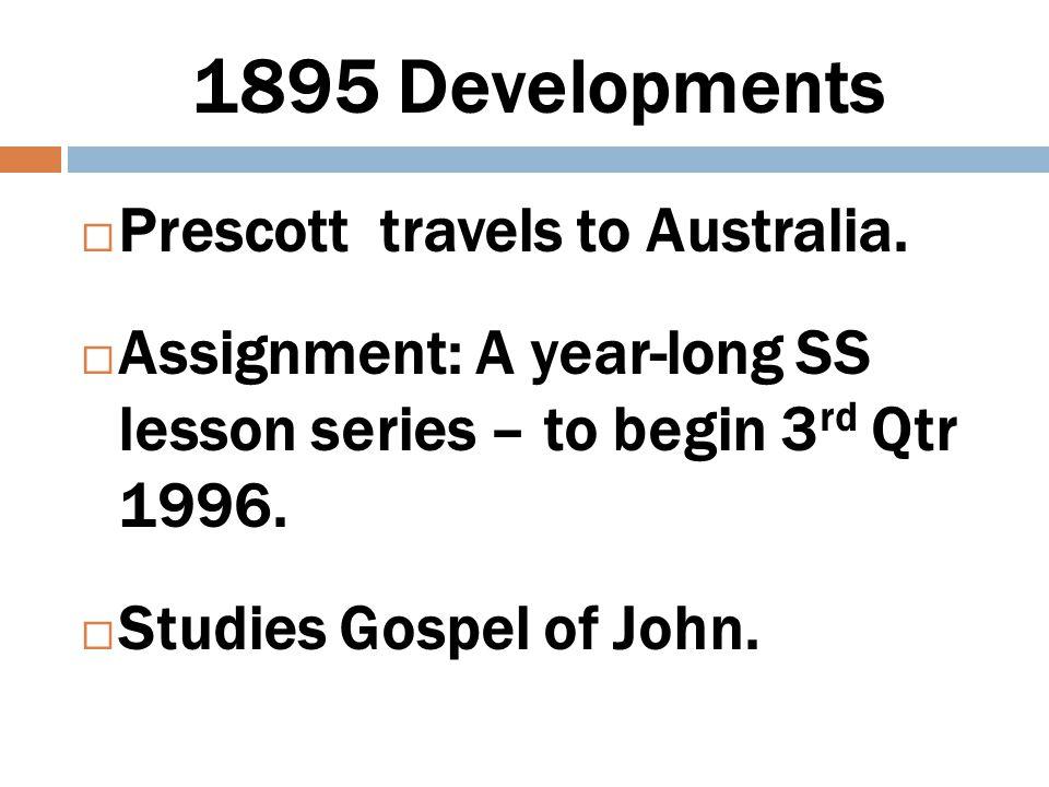 1895 Developments  Prescott reads Neander  Preaches gospel-centered sermons in Melbourne