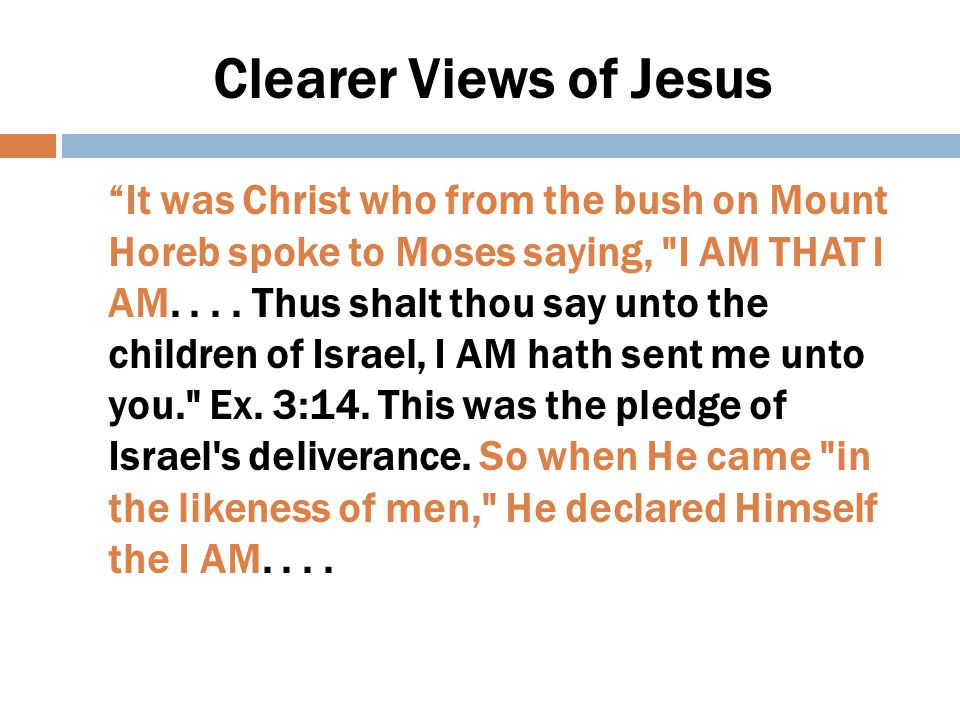 Clearer Views of Jesus And to us He says: I AM the Good Shepherd. I AM the living Bread. I AM the Way, the Truth, and the Life. All power is given unto Me in heaven and in earth. John 10:11; 6:51; 14:6; Matt.