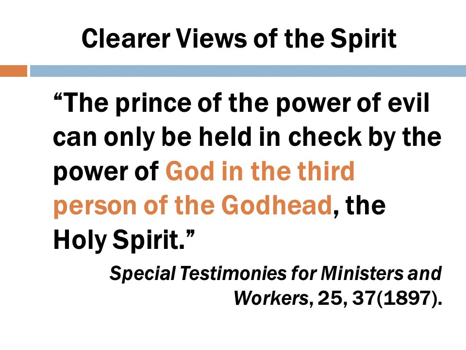 Clearer Views of the Spirit The mighty agency of the Third Person of the Godhead, who would come with no modified energy, but in the fullness of divine power. Desire of Ages.