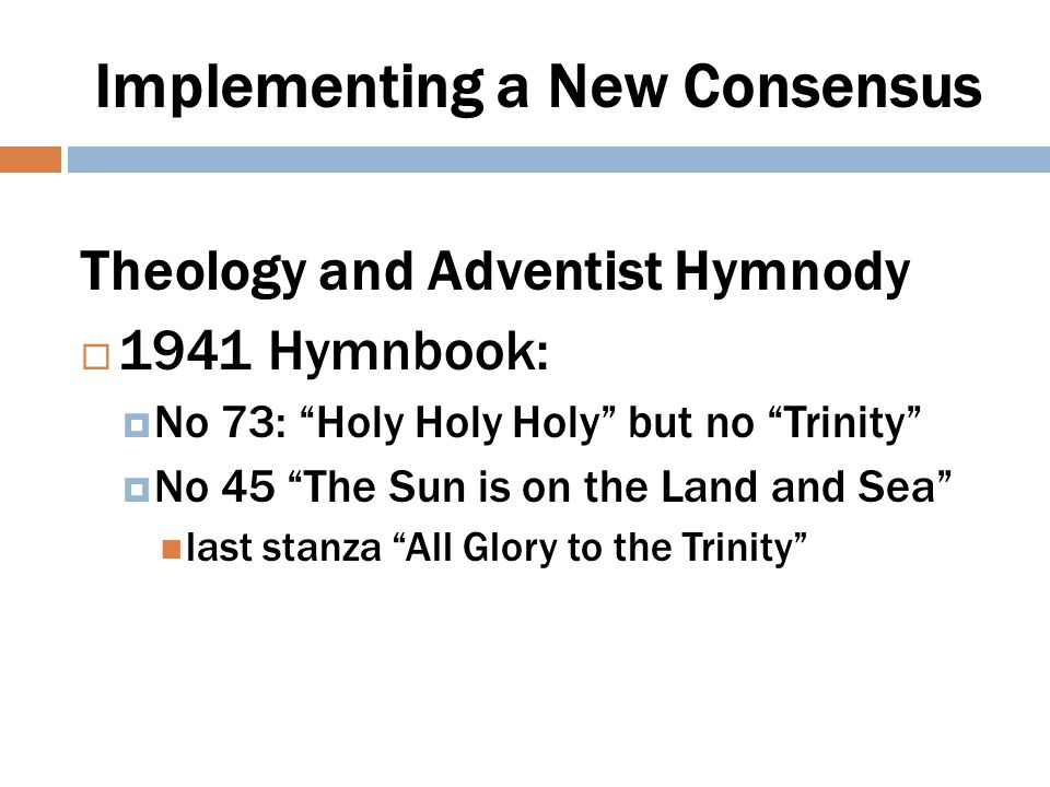 Implementing a New Consensus Theology and Adventist Hymnody  1985 Hymnbook:  No 73: H, H, H, with Blessed Trinity  Six others on theme of Triune God
