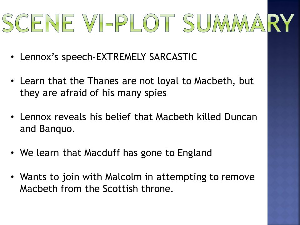  The son of Duncan—From whom this tyrant holds the due of birth— Lives in the English court  Image of leader to a tyrant  Macbeth receives a new foil  Banquo up until his death  Macduff for the rest of the play