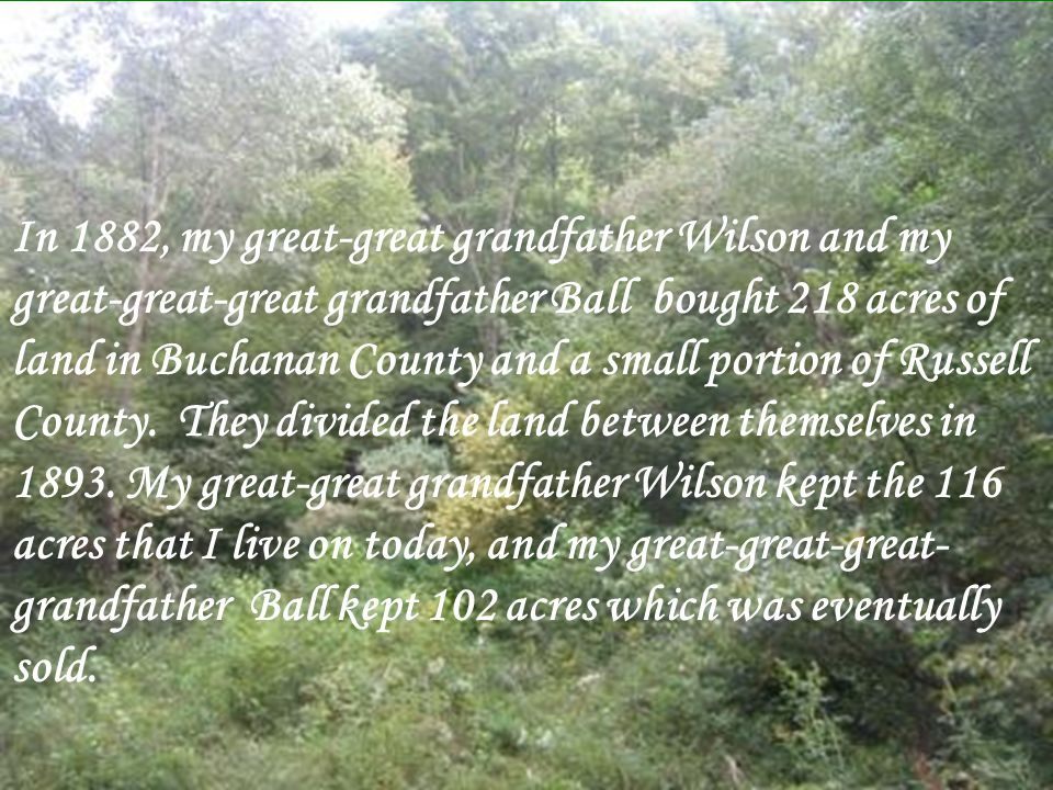 Grandfather Wilson scouted the land until he found a fresh water spring.
