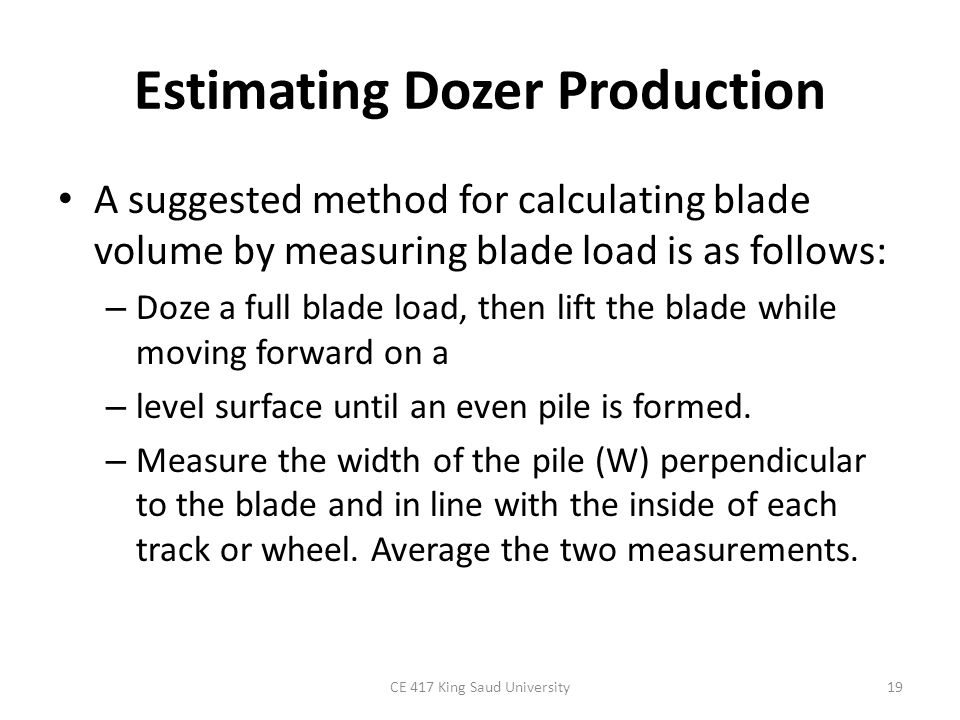 Estimating Dozer Production – Measure the height (H) of the pile in a similar manner.