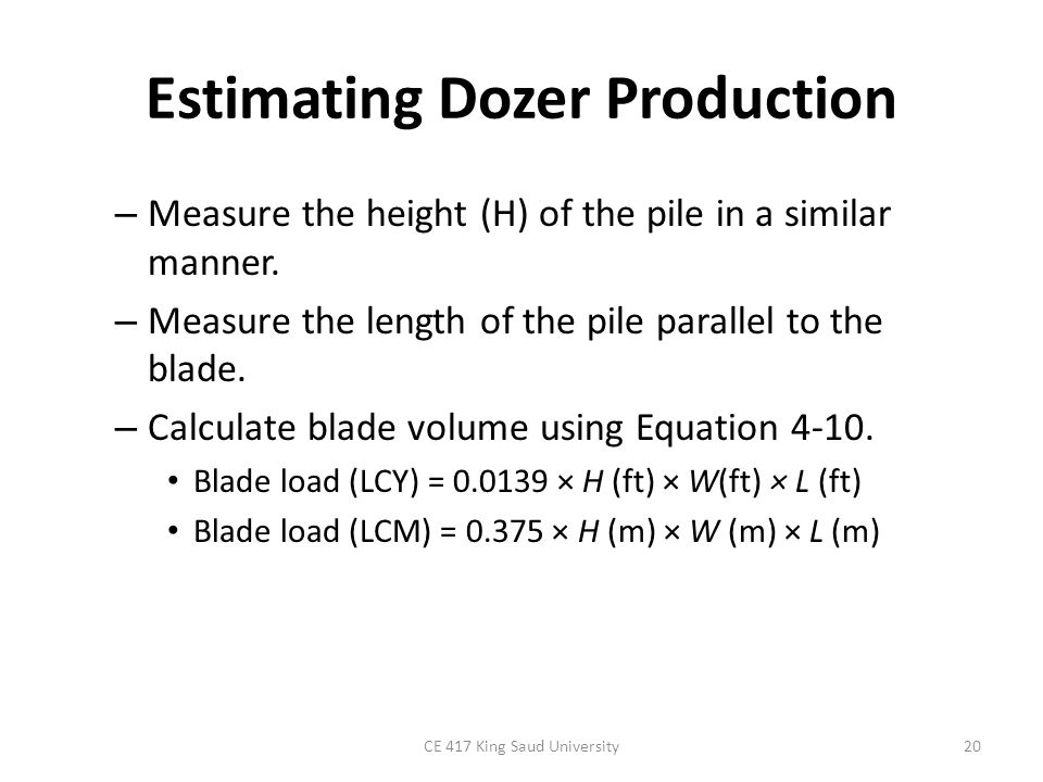 Estimating Dozer Production Total dozer cycle time is the sum of its: – fixed cycle time and – variable cycle time.
