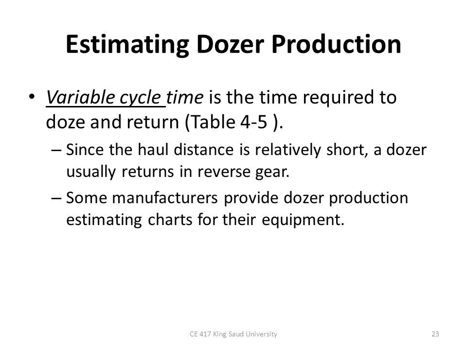 CE 417 King Saud University24 TABLE4-5: Typical dozer operating speeds