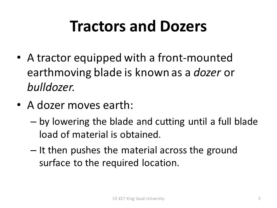 Tractors and Dozers Both rubber-tired (or wheel) dozers and crawler (or track) dozers are available.