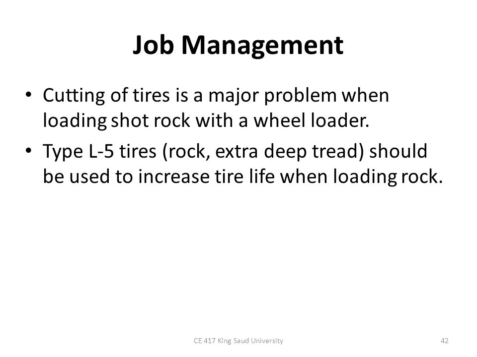 Job Management In selection of a loader, consideration must also be given to the following: – (1) the weight of the material being handled may limit the size of the bucket that may be used on a loader.