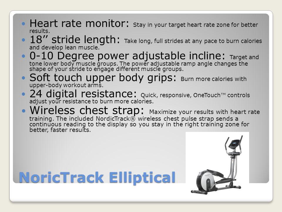 NordicTrack Elliptical Audiostrider 990 Pro - $899.00 A.C.T Commercial - $999.00 Elite 12.7 - $1,299.00 Audiostrider 1490 Pro - $1,499.00 http://www.nordictrack.com/fitness/en/Nor dicTrack/Ellipticals