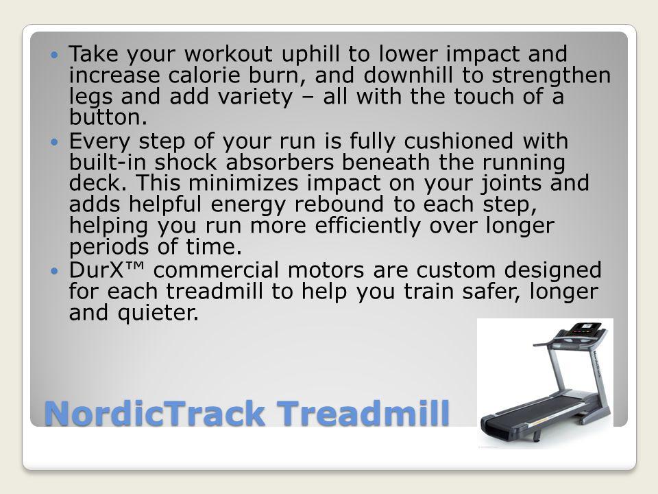 NordicTrack Treadmill X9i Incline Trainer - $1,999.00 2950 Commercial Series - $2,299.00 Elite 9500 Pro - $2,999.00 C 700 - $899.00 http://www.nordictrack.com/fitness/en/NordicT rack/Treadmills
