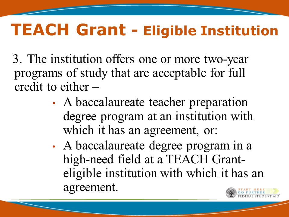TEACH Grant - Eligible Institution 4.Offers a post-baccalaureate program that will prepare a student to teach, but does not offer a baccalaureate in education.