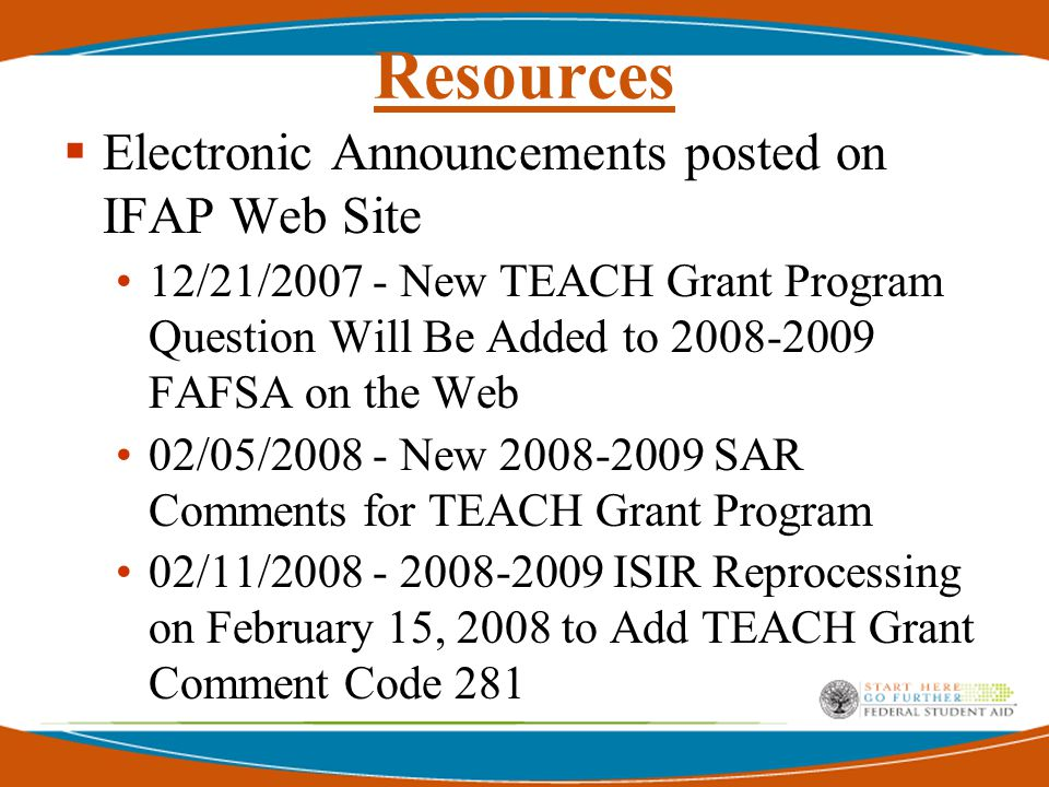 Resources  Electronic Announcements posted on IFAP Web Site 03/07/2008 - Upcoming SAIG Message Class File Update 03/11/2008 - COD Common Record XML Version 3.0a 04/09/2008 - TEACH Grant Operational Implementation Overview 06/03/08 – DCL on Institutional Eligibility.