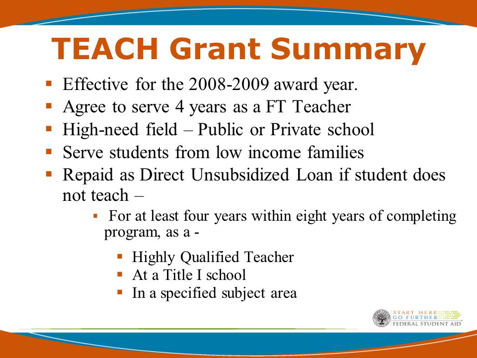 TEACH Grants  Subject Areas –  Mathematics  Bilingual education and English language acquisition  Foreign language  Science  Reading specialist  Special education  Other 'high-need' fields